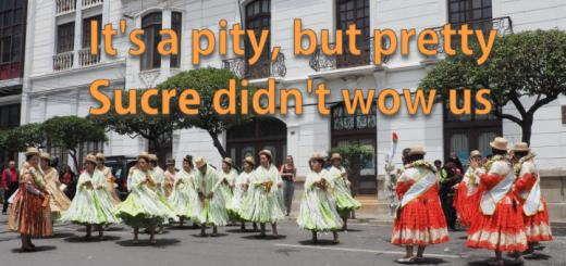 "Sucre left us a little underwhelmed, although our LP guide book calls it ""Bolivia's most beautiful city""..."