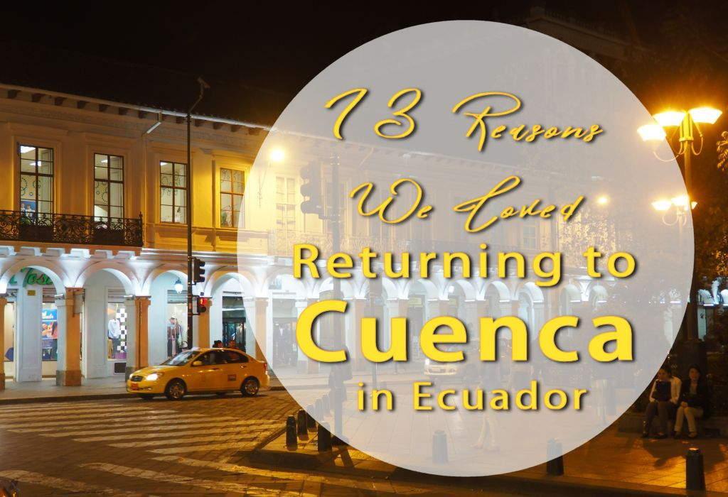 13 Reasons We Loved Returning to Cuenca in Ecuador